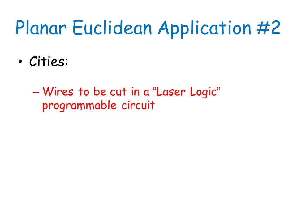 Planar Euclidean Application # 2 Cities: – Wires to be cut in a Laser Logic programmable circuit