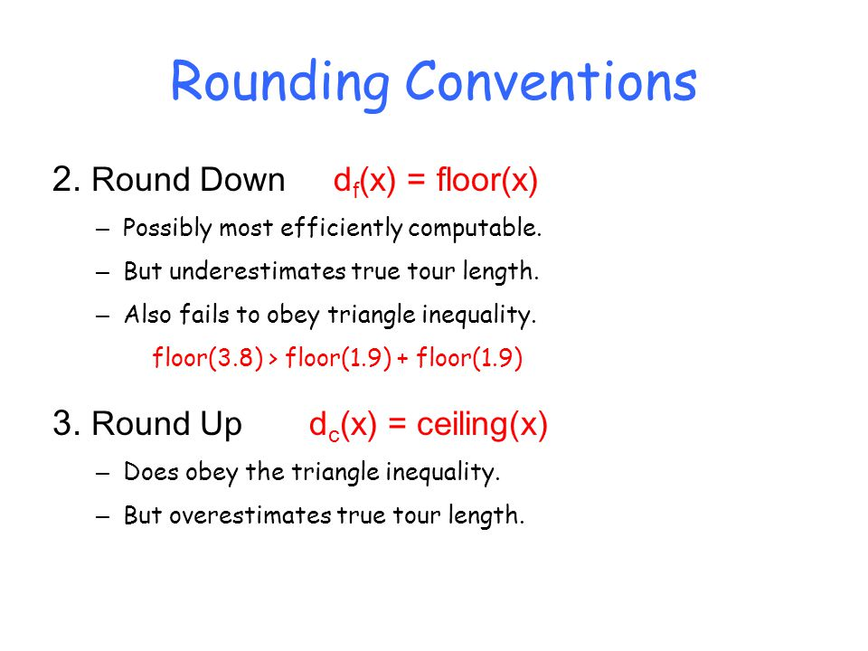 Rounding Conventions 2. Round Down d f (x) = floor(x) – Possibly most efficiently computable.