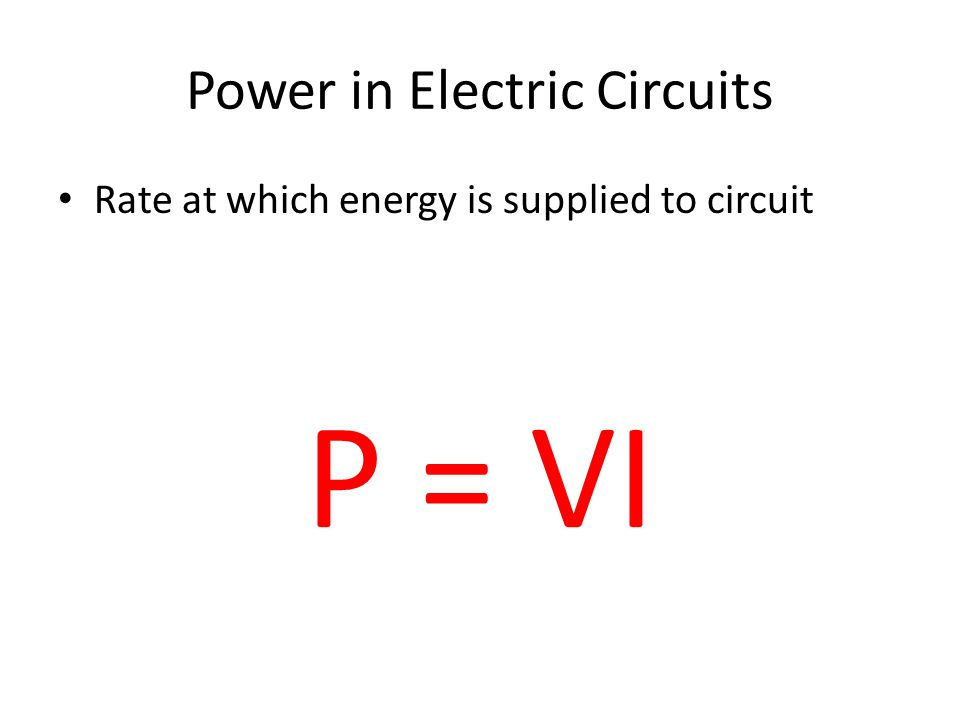 Example: Calculate the rate at which energy is supplied by a 120-volt source to a circuit if the current in the circuit is 5.5 amperes.