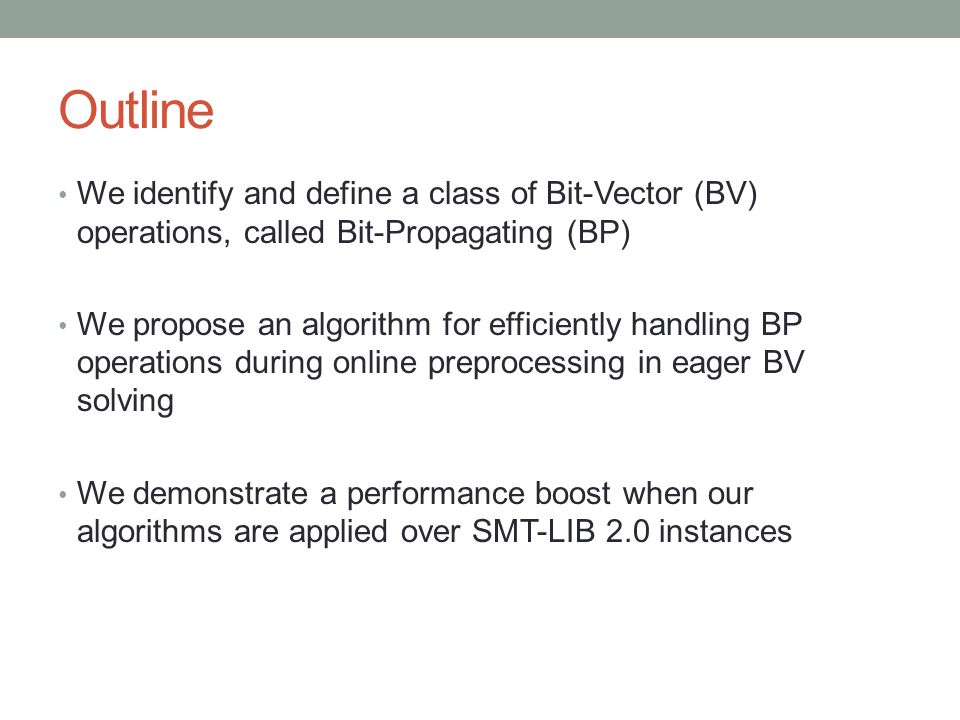 Outline We identify and define a class of Bit-Vector (BV) operations, called Bit-Propagating (BP) We propose an algorithm for efficiently handling BP