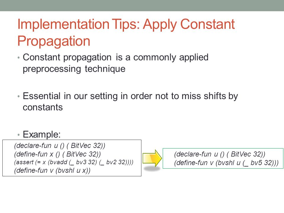 Implementation Tips: Apply Constant Propagation Constant propagation is a commonly applied preprocessing technique Essential in our setting in order n