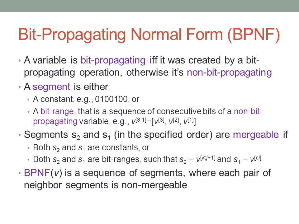 Bit-Propagating Normal Form (BPNF) A variable is bit-propagating iff it was created by a bit- propagating operation, otherwise it's non-bit-propagatin