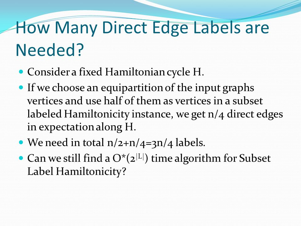 How Many Direct Edge Labels are Needed? Consider a fixed Hamiltonian cycle H. If we choose an equipartition of the input graphs vertices and use half