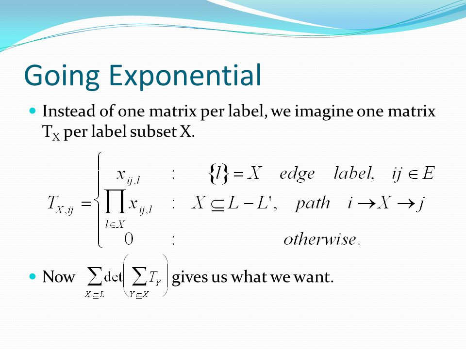 Going Exponential Instead of one matrix per label, we imagine one matrix T X per label subset X. Now gives us what we want.