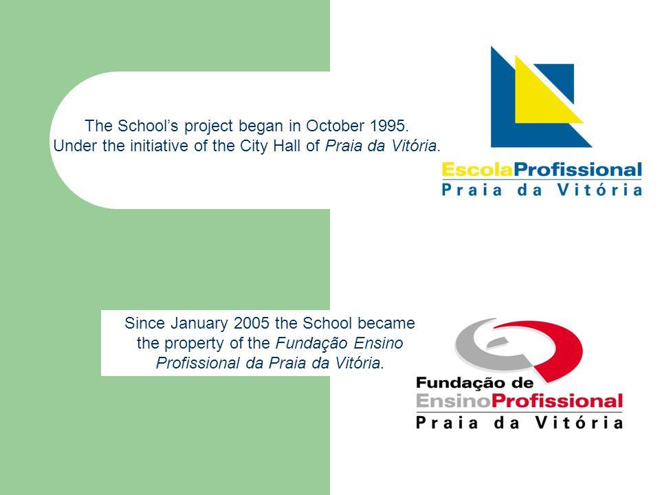 Since January 2005 the School became the property of the Fundação Ensino Profissional da Praia da Vitória. The School's project began in October 1995.