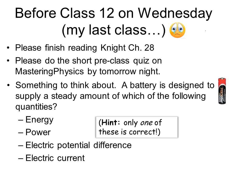 Before Class 12 on Wednesday (my last class…) Please finish reading Knight Ch. 28 Please do the short pre-class quiz on MasteringPhysics by tomorrow n