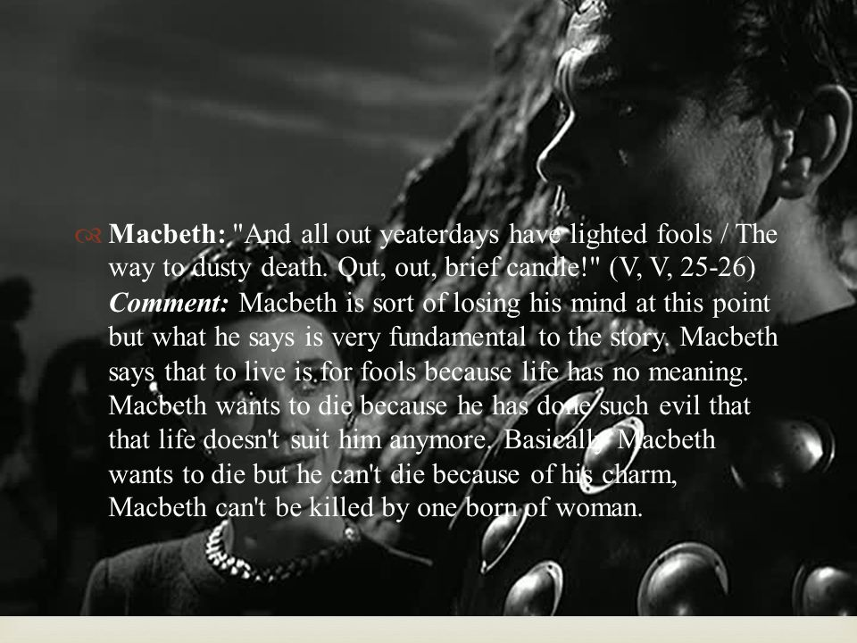  Macbeth: And all out yeaterdays have lighted fools / The way to dusty death.
