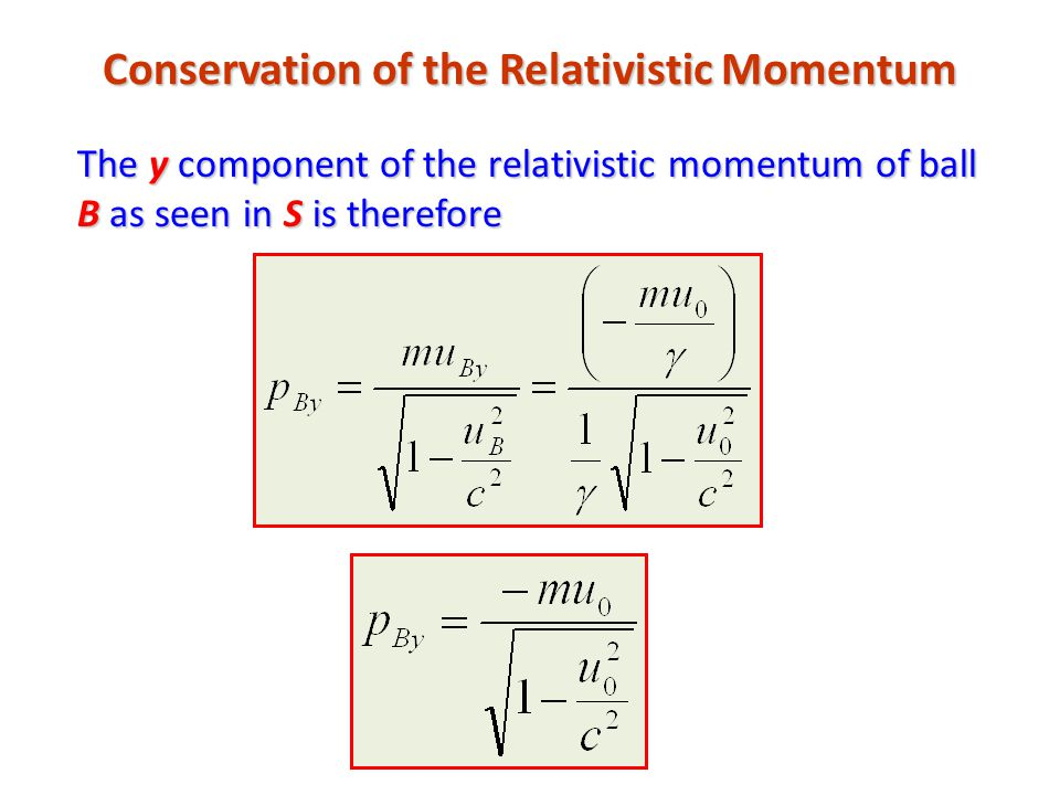 Conservation of the Relativistic Momentum The y component of the relativistic momentum of ball B as seen in S is therefore
