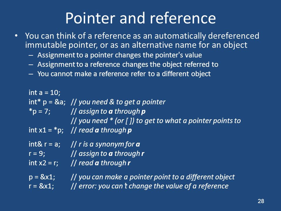 Pointer and reference You can think of a reference as an automatically dereferenced immutable pointer, or as an alternative name for an object – Assig