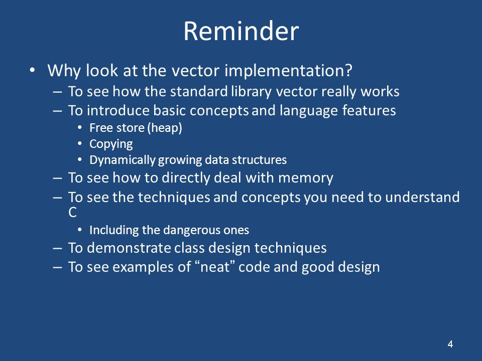 Reminder Why look at the vector implementation.