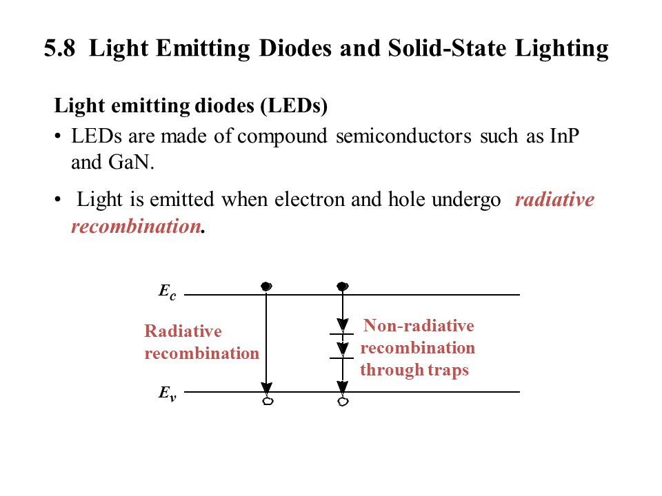 Light emitting diodes (LEDs) LEDs are made of compound semiconductors such as InP and GaN.