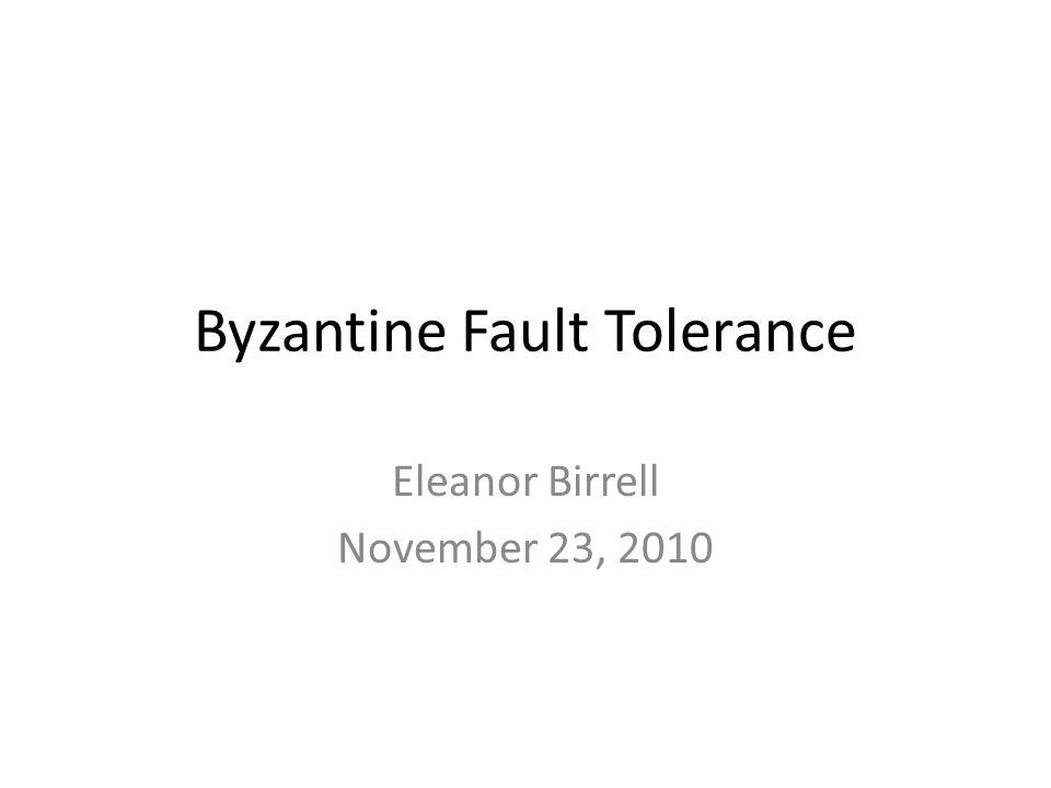Byzantine Fault Tolerance Eleanor Birrell November 23, 2010