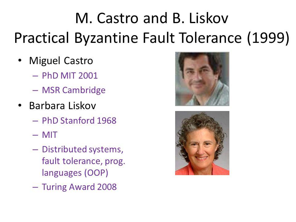 M. Castro and B. Liskov Practical Byzantine Fault Tolerance (1999) Miguel Castro – PhD MIT 2001 – MSR Cambridge Barbara Liskov – PhD Stanford 1968 – M