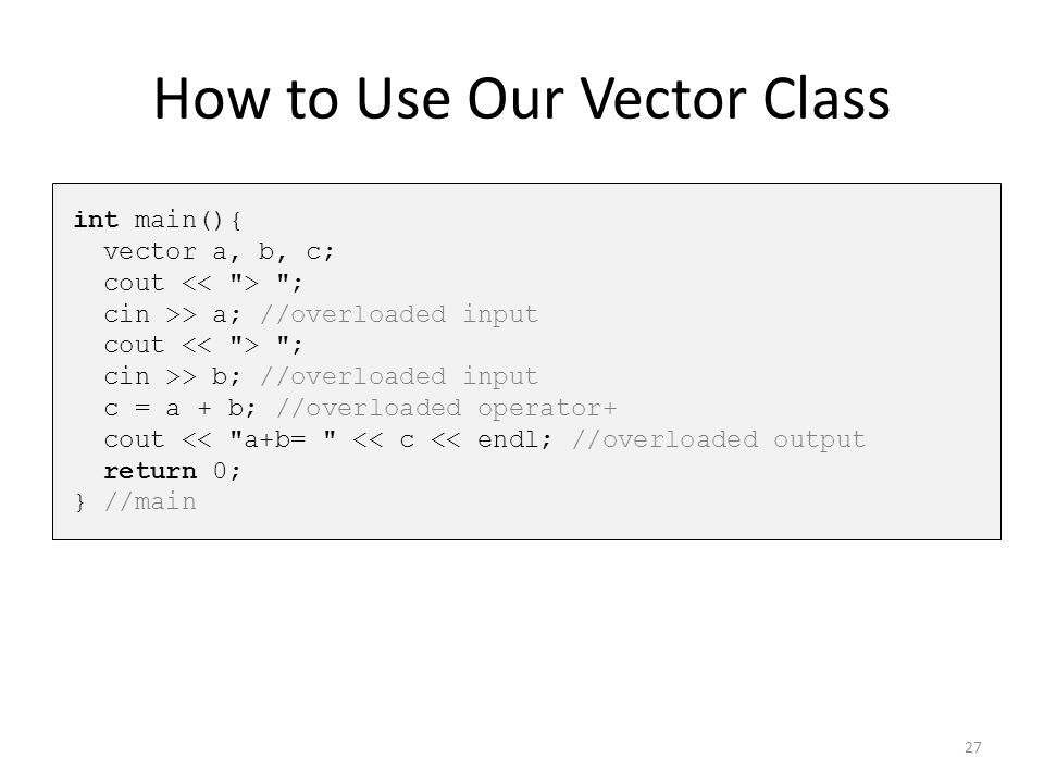 How to Use Our Vector Class int main(){ vector a, b, c; cout