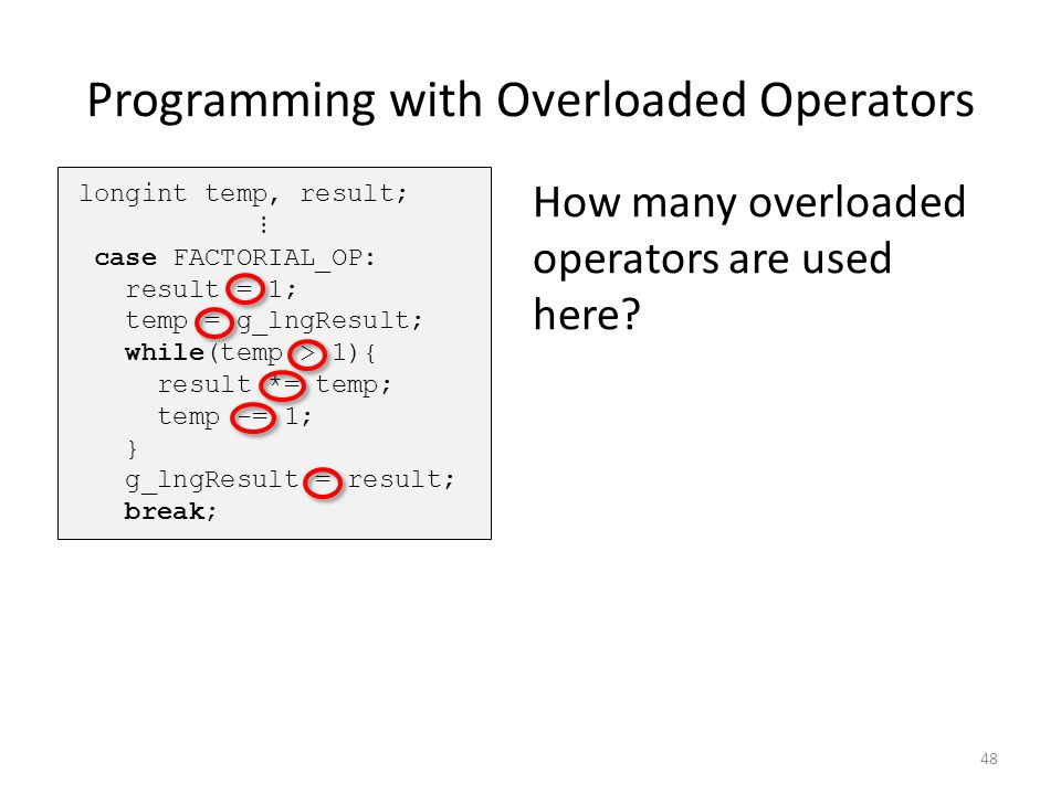 Programming with Overloaded Operators 48 How many overloaded operators are used here?