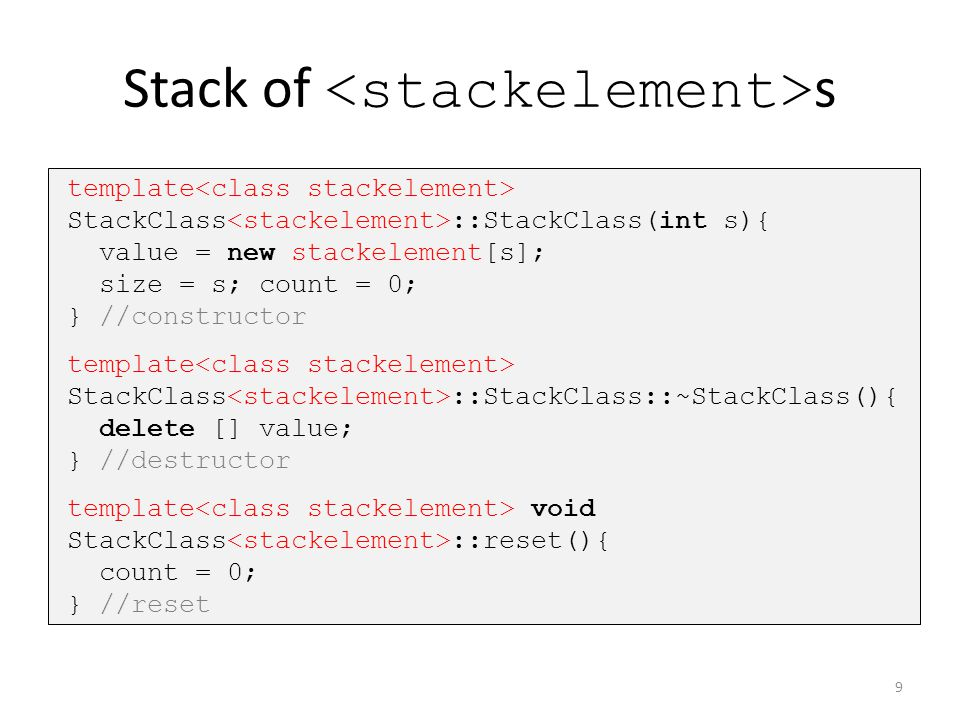 Stack of s template void StackClass ::push(stackelement v){ if(count<size) value[count++] = v; } //push template stackelement StackClass ::pop(){ if(count>0) return(value[--count]); else return 0; } //pop 10