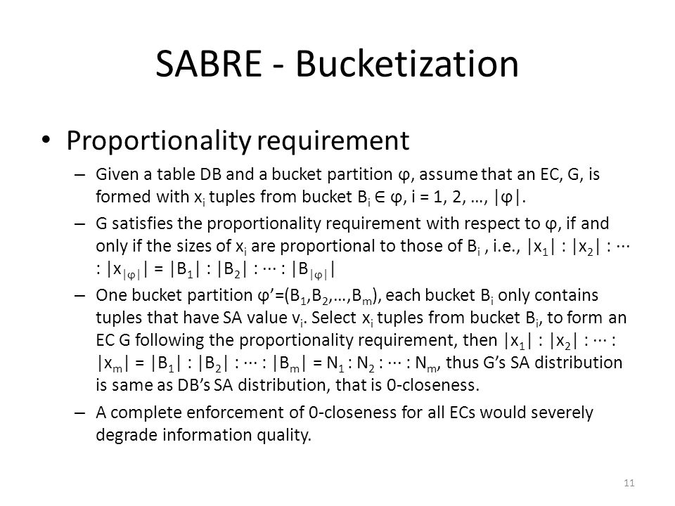 SABRE - Bucketization Proportionality requirement – Given a table DB and a bucket partition ϕ, assume that an EC, G, is formed with x i tuples from bucket B i ∈ ϕ, i = 1, 2, …, |ϕ|.