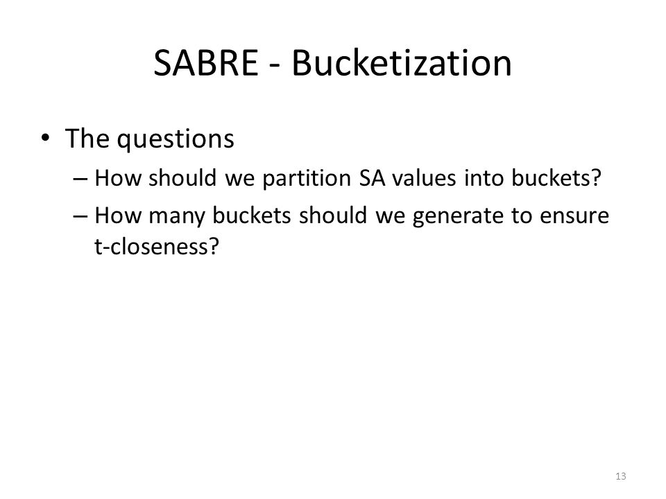 SABRE - Bucketization The questions – How should we partition SA values into buckets.