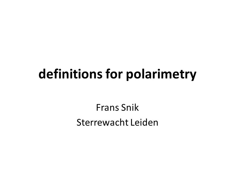 definitions for polarimetry Frans Snik Sterrewacht Leiden