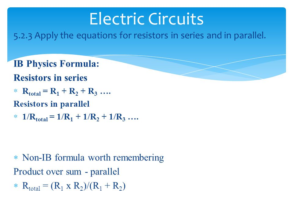 Electric Circuits 5.2.3 Apply the equations for resistors in series and in parallel.