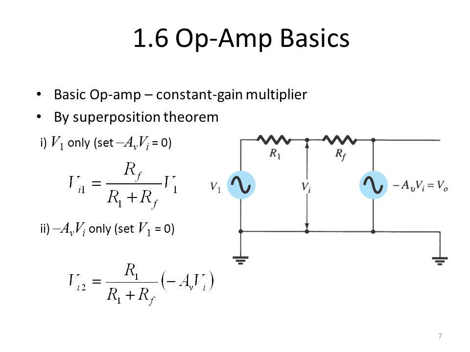 1.6 Op-Amp Basics 7 Basic Op-amp – constant-gain multiplier By superposition theorem i) V 1 only (set –A v V i = 0) ii) –A v V i only (set V 1 = 0)