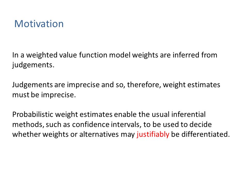 Motivation In a weighted value function model weights are inferred from judgements.