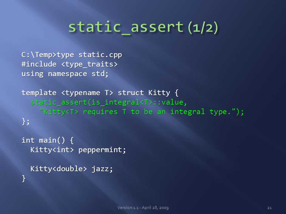 C:\Temp>type static.cpp #include #include using namespace std; template struct Kitty { static_assert(is_integral ::value, static_assert(is_integral ::