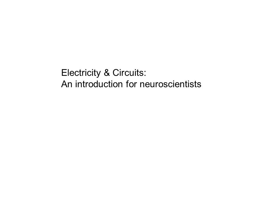 Electricity & Circuits: An introduction for neuroscientists