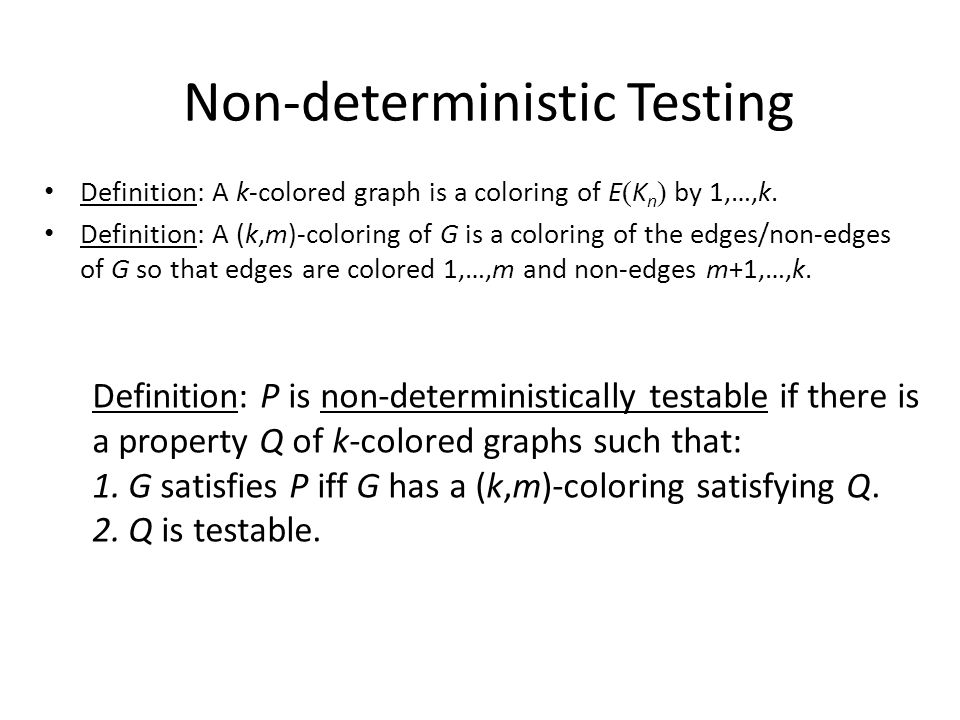 Non-deterministic Testing Definition: A k-colored graph is a coloring of E ( K n ) by 1,…,k.