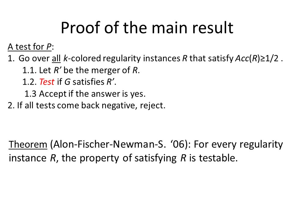 A test for P: 1.Go over all k-colored regularity instances R that satisfy Acc(R)≥1/2.