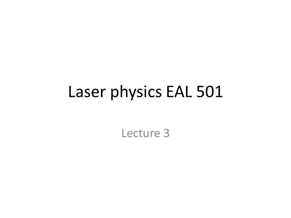 Laser physics EAL 501 Lecture 3