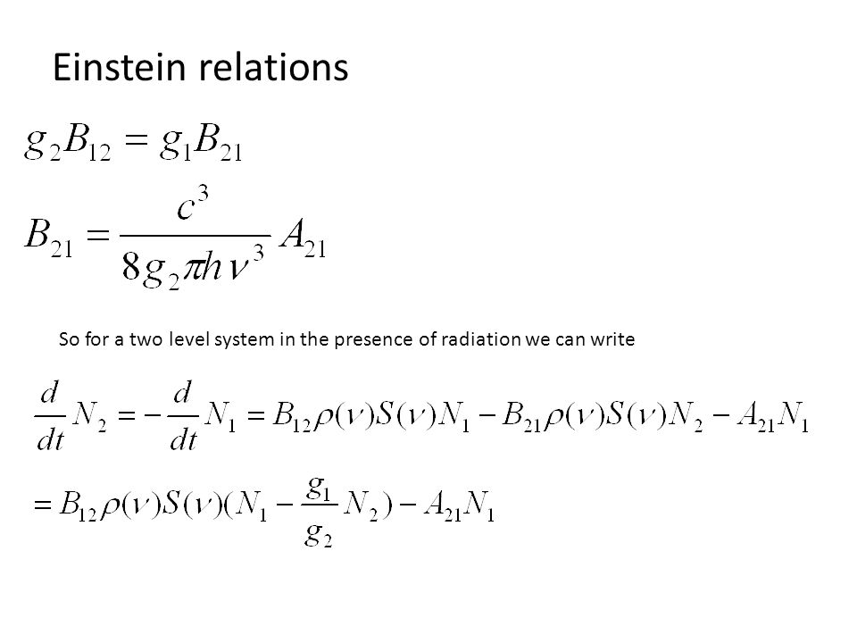 Einstein relations So for a two level system in the presence of radiation we can write
