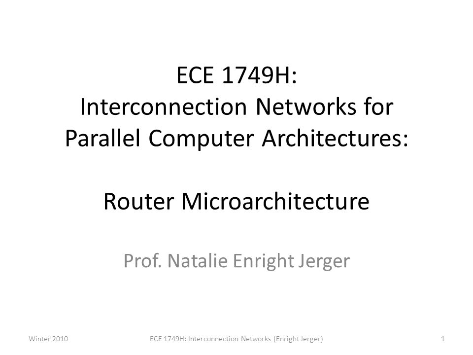 ECE 1749H: Interconnection Networks for Parallel Computer Architectures: Router Microarchitecture Prof.