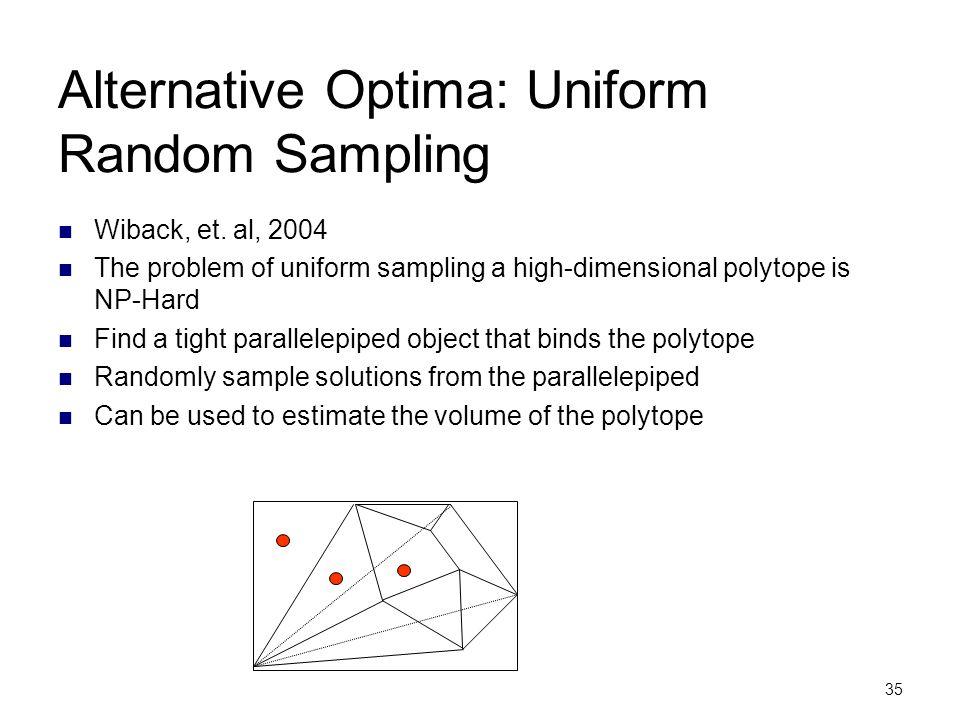 35 Alternative Optima: Uniform Random Sampling Wiback, et. al, 2004 The problem of uniform sampling a high-dimensional polytope is NP-Hard Find a tigh