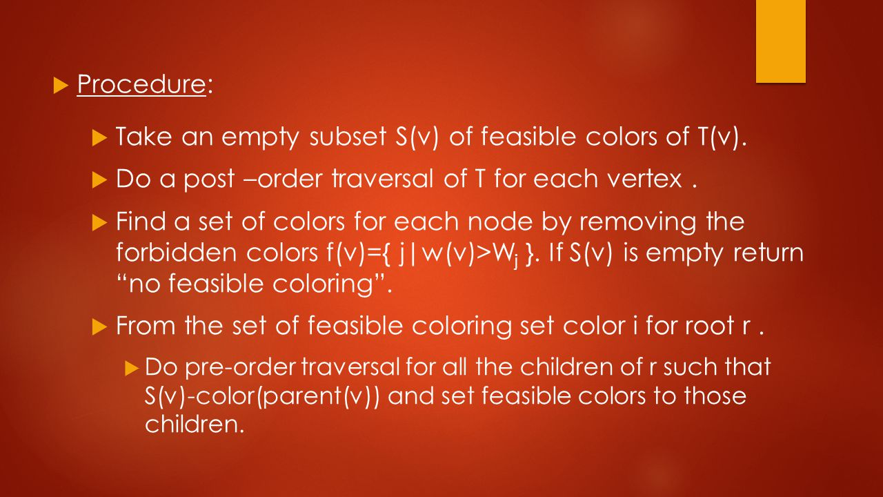  Procedure:  Take an empty subset S(v) of feasible colors of T(v).