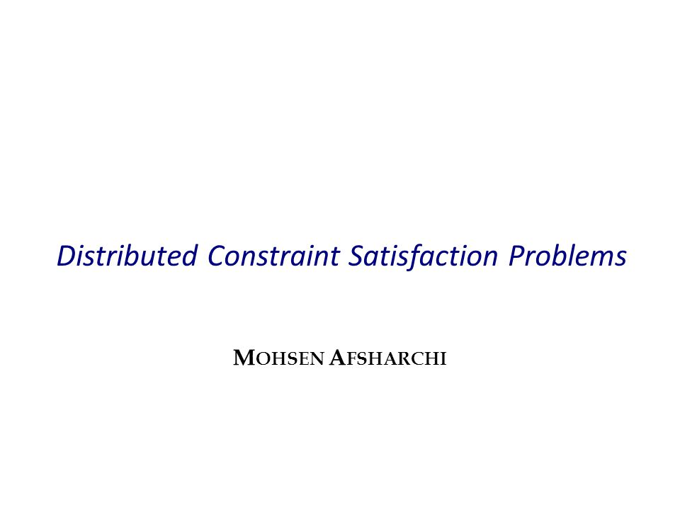 Distributed Constraint Satisfaction Problems M OHSEN A FSHARCHI