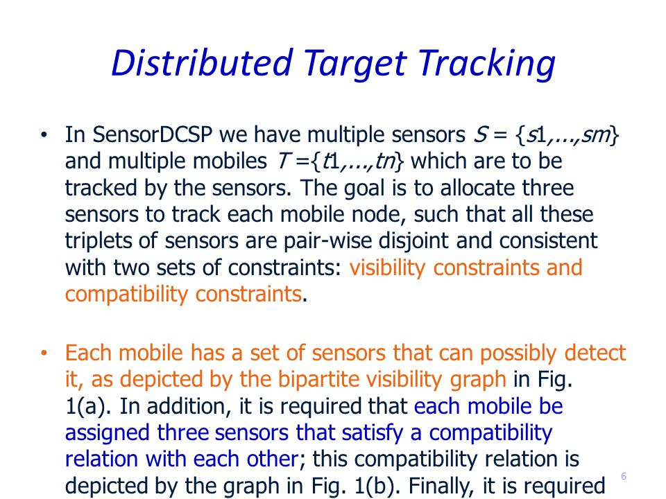 In SensorDCSP we have multiple sensors S = {s1,...,sm} and multiple mobiles T ={t1,...,tn} which are to be tracked by the sensors.