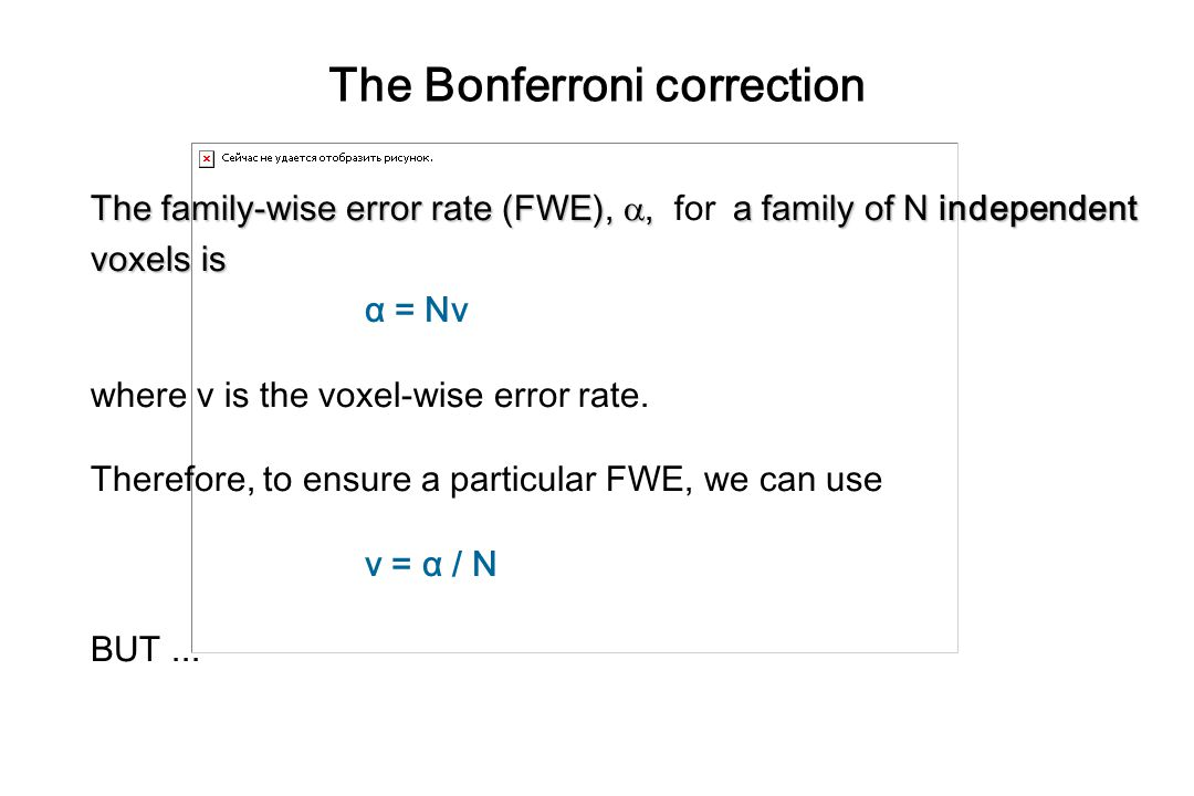 The Bonferroni correction The family-wise error rate (FWE), ,a family of N independent The family-wise error rate (FWE), , for a family of N indepen
