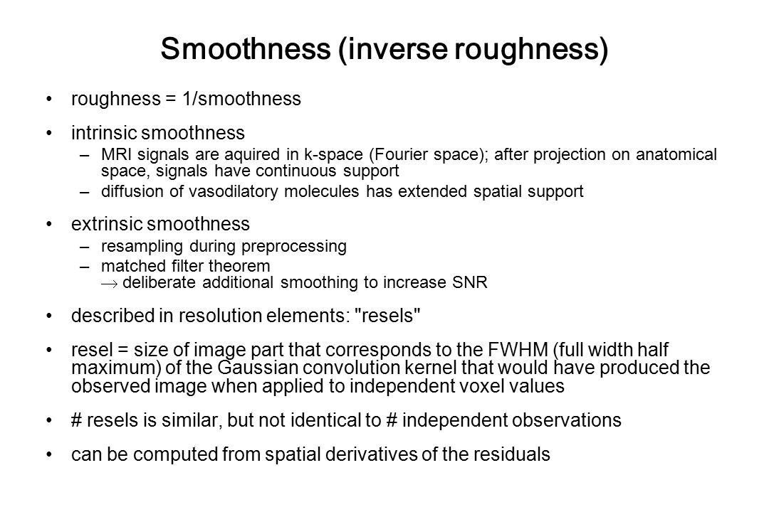 Smoothness (inverse roughness) roughness = 1/smoothness intrinsic smoothness –MRI signals are aquired in k-space (Fourier space); after projection on