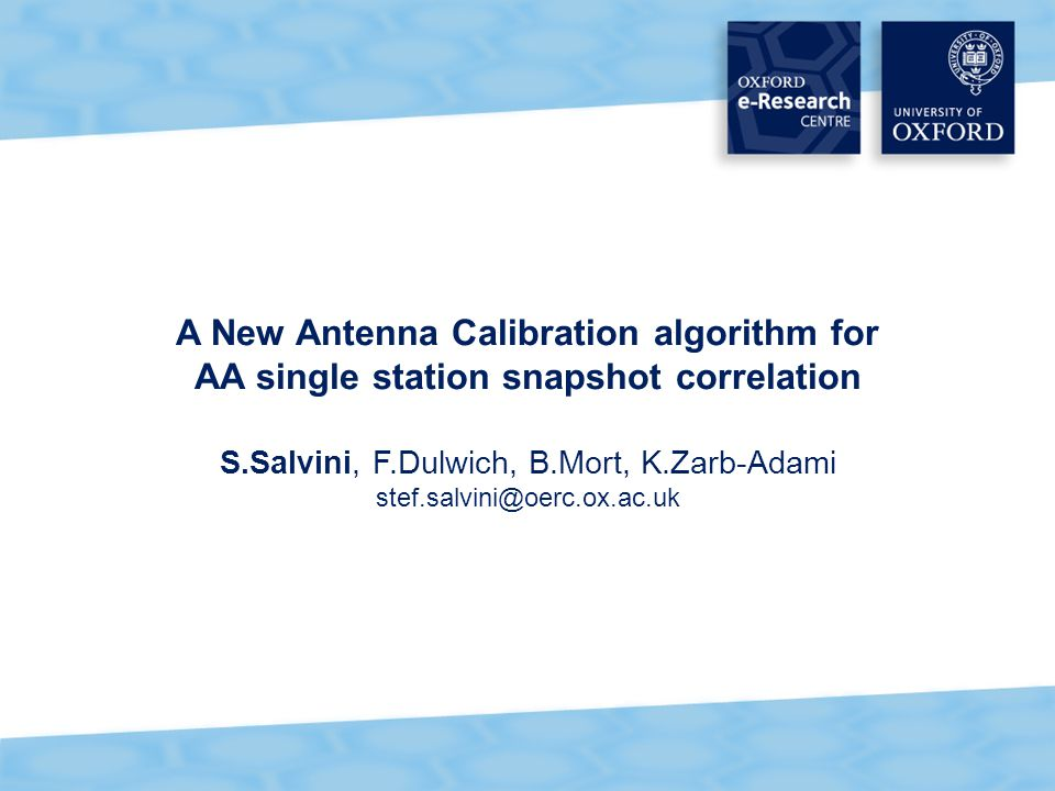 A New Antenna Calibration algorithm for AA single station snapshot correlation S.Salvini, F.Dulwich, B.Mort, K.Zarb-Adami stef.salvini@oerc.ox.ac.uk