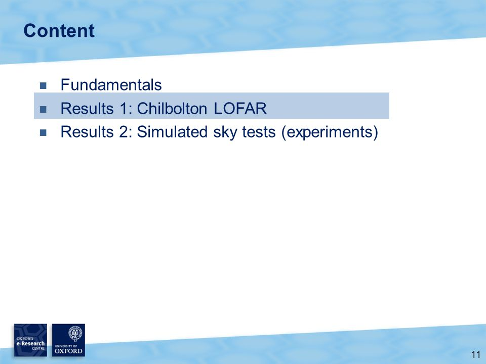 11 Content Fundamentals Results 1: Chilbolton LOFAR Results 2: Simulated sky tests (experiments)