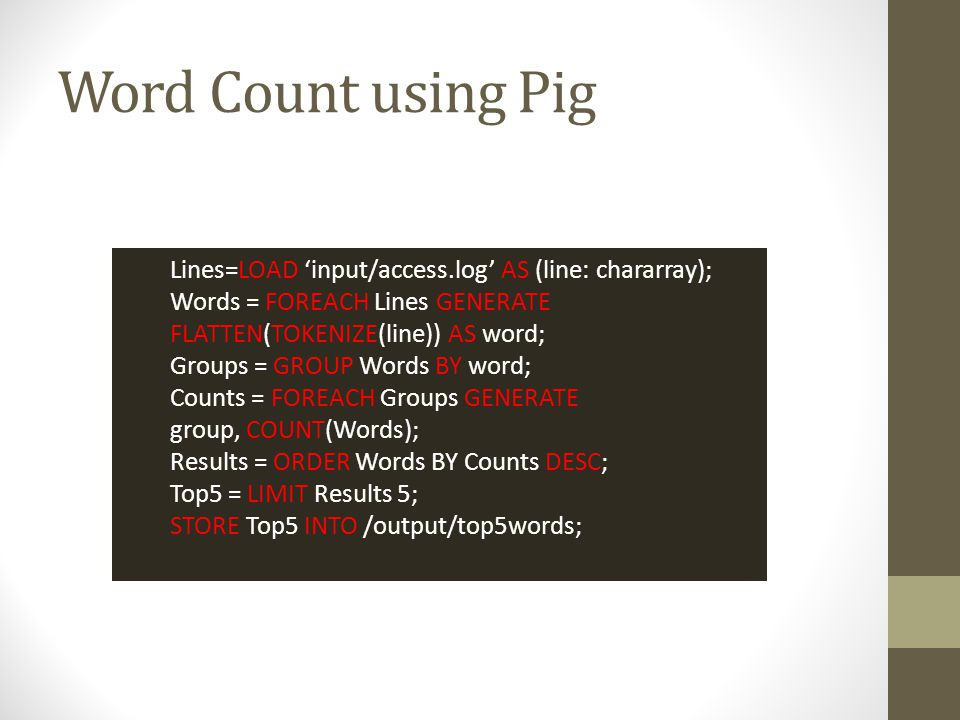 Pig Tutorial Basic Pig knowledge: (Word Count) Pig Data Types Pig Operations How to run Pig Scripts Advanced Pig features: (Kmeans Clustering) Embedding Pig within Python User Defined Function