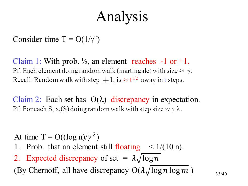 Analysis Consider time T = O(1/  2 ) Claim 1: With prob. ½, an element reaches -1 or +1. Pf: Each element doing random walk (martingale) with size ¼