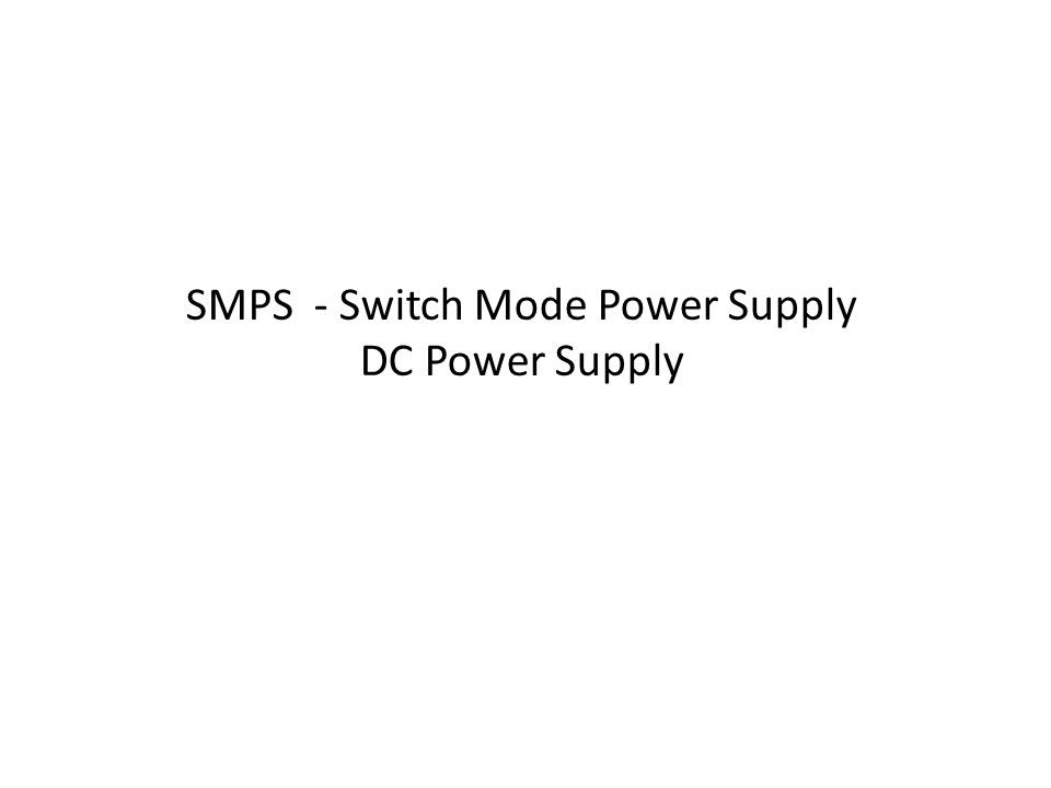 SMPS - Switch Mode Power Supply DC Power Supply