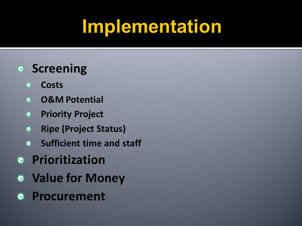 Screening Costs O&M Potential Priority Project Ripe (Project Status) Sufficient time and staff Prioritization Value for Money Procurement