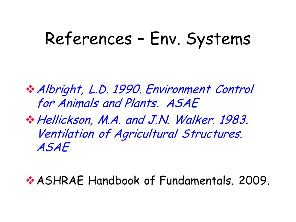 References – Env.Systems  Albright, L.D. 1990. Environment Control for Animals and Plants.