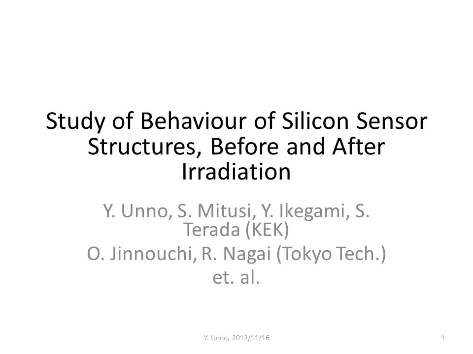 Study of Behaviour of Silicon Sensor Structures, Before and After Irradiation Y. Unno, S. Mitusi, Y. Ikegami, S. Terada (KEK) O. Jinnouchi, R. Nagai (