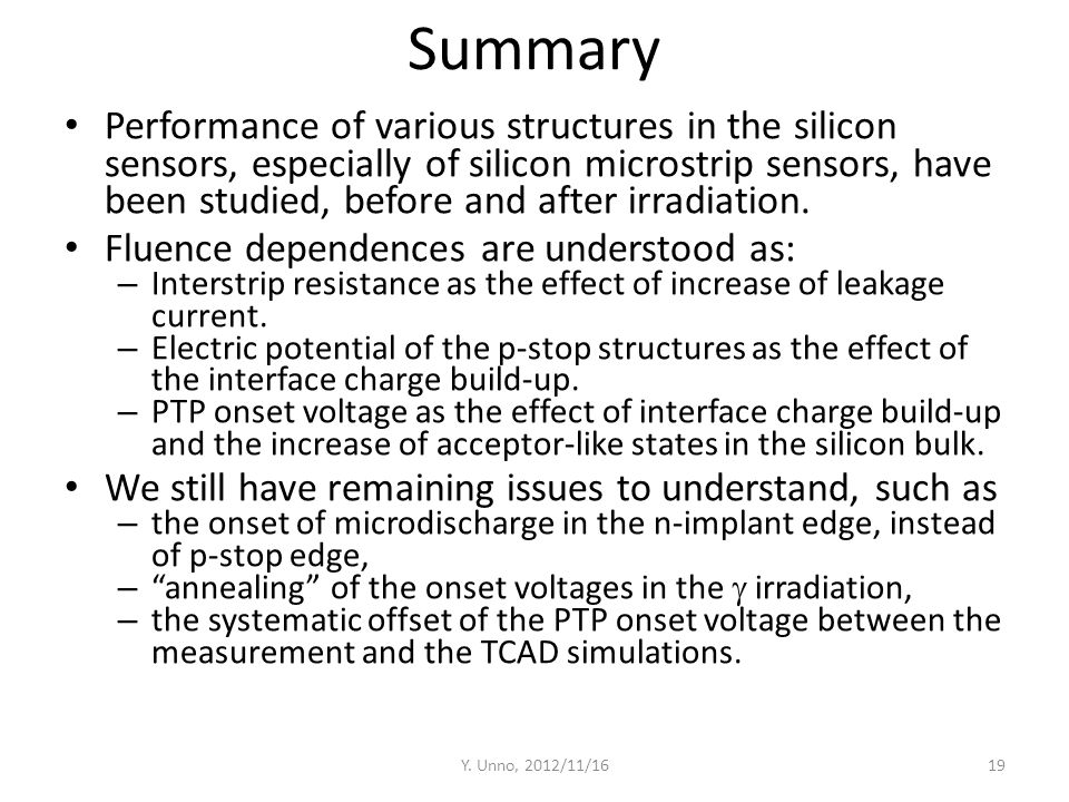 Summary Performance of various structures in the silicon sensors, especially of silicon microstrip sensors, have been studied, before and after irradi