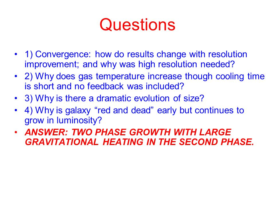 Questions 1) Convergence: how do results change with resolution improvement; and why was high resolution needed.