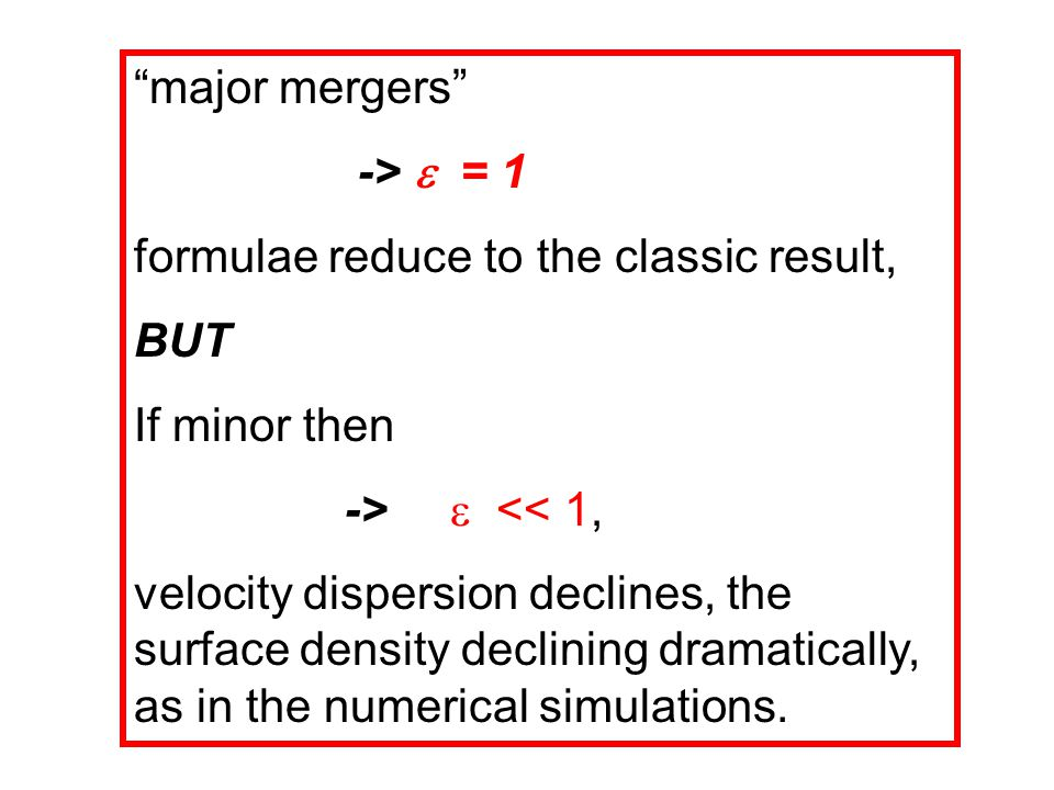 major mergers ->  = 1 formulae reduce to the classic result, BUT If minor then ->  << 1, velocity dispersion declines, the surface density declining dramatically, as in the numerical simulations.